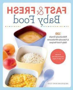 Fast & Fresh Baby Food Cookbook: 120 Ridiculously Simple and